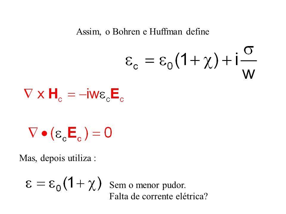 Assim, o Bohren e Huffman define Mas, depois utiliza : Sem o menor pudor. Falta de corrente elétrica?