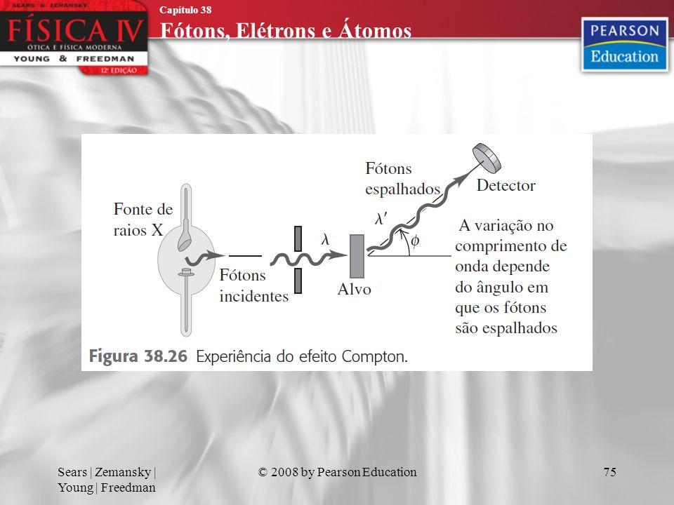 Capítulo 38 Fótons, Elétrons e Átomos Sears | Zemansky | Young | Freedman © 2008 by Pearson Education75