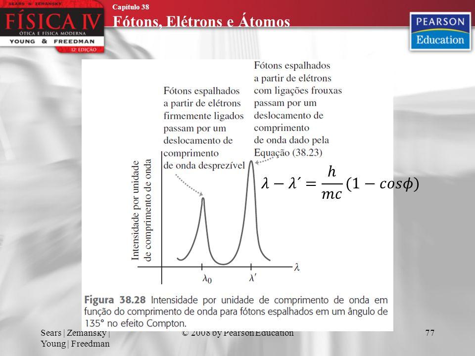 Capítulo 38 Fótons, Elétrons e Átomos Sears | Zemansky | Young | Freedman © 2008 by Pearson Education77