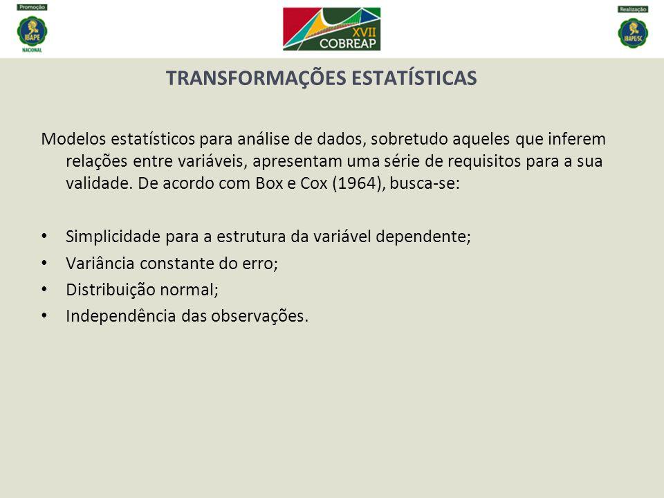 TRANSFORMAÇÕES ESTATÍSTICAS Modelos estatísticos para análise de dados, sobretudo aqueles que inferem relações entre variáveis, apresentam uma série d