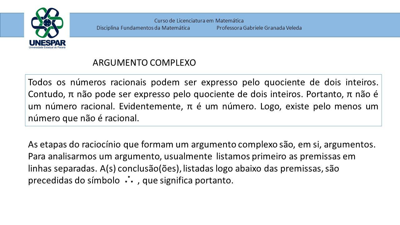 Curso de Licenciatura em Matemática Disciplina Fundamentos da MatemáticaProfessora Gabriele Granada Veleda ARGUMENTO COMPLEXO Todos os números racionais podem ser expresso pelo quociente de dois inteiros.