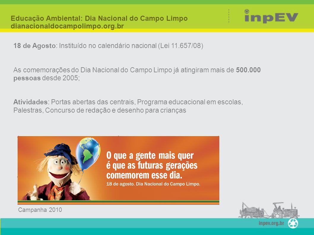 18 de Agosto: Instituído no calendário nacional (Lei 11.657/08) As comemorações do Dia Nacional do Campo Limpo já atingiram mais de 500.000 pessoas de