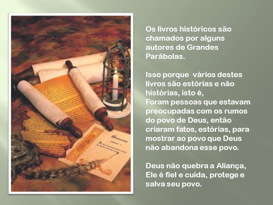 Os livros históricos são chamados por alguns autores de Grandes Parábolas.