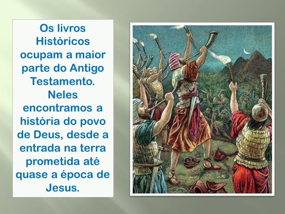 Os livros Históricos ocupam a maior parte do Antigo Testamento.