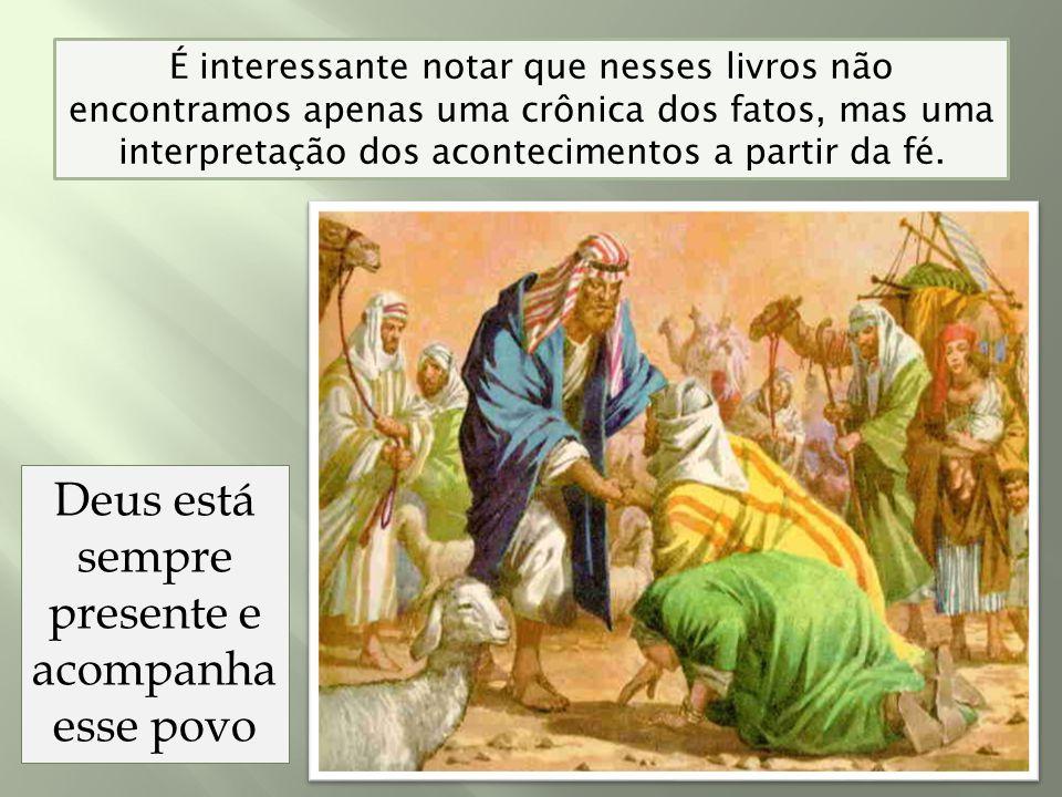 É interessante notar que nesses livros não encontramos apenas uma crônica dos fatos, mas uma interpretação dos acontecimentos a partir da fé.