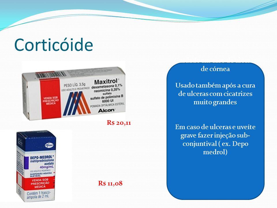 Corticóide Cuidado em caso de ulceras de córnea Usado também após a cura de ulceras com cicatrizes muito grandes Em caso de ulceras e uveíte grave faz
