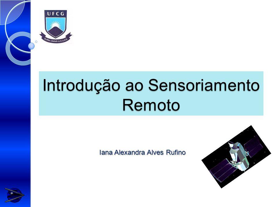 Introdução ao Sensoriamento Remoto Iana Alexandra Alves Rufino