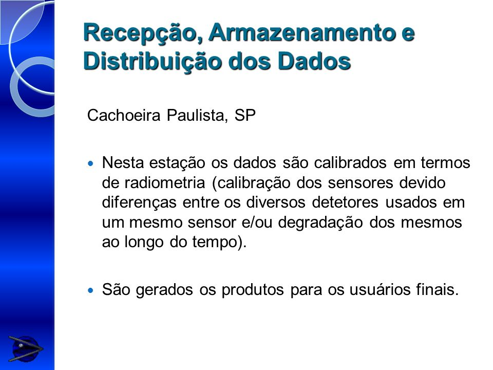 Recepção, Armazenamento e Distribuição dos Dados Cachoeira Paulista, SP Nesta estação os dados são calibrados em termos de radiometria (calibração dos