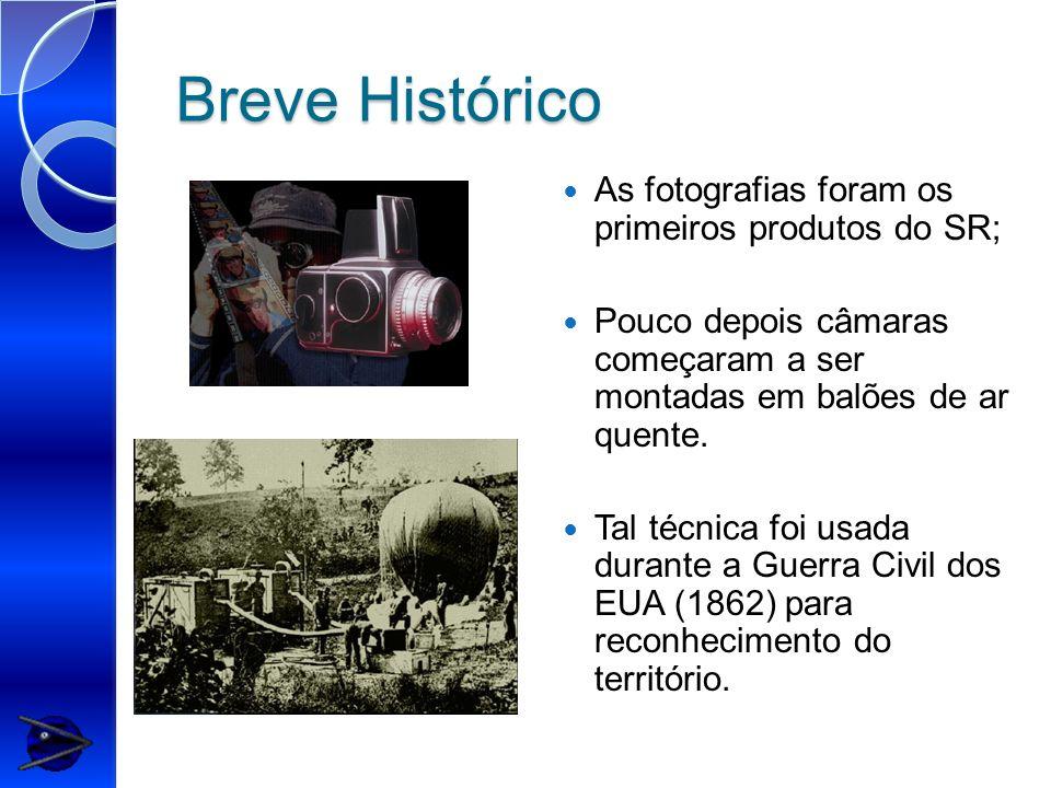 Breve Histórico As fotografias foram os primeiros produtos do SR; Pouco depois câmaras começaram a ser montadas em balões de ar quente. Tal técnica fo