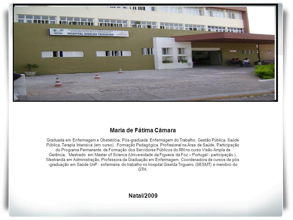 Maria de Fátima Câmara Graduada em Enfermagem e Obstetrícia, Pós-graduada: Enfermagem do Trabalho, Gestão Pública, Saúde Pública, Terapia Intensiva (e