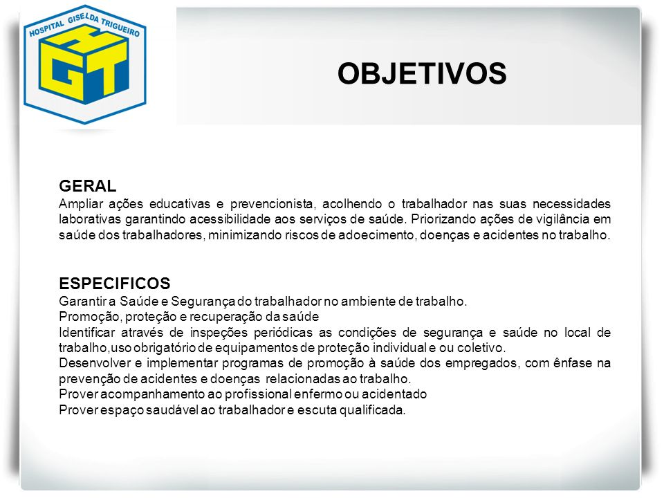 OBJETIVOS GERAL Ampliar ações educativas e prevencionista, acolhendo o trabalhador nas suas necessidades laborativas garantindo acessibilidade aos ser