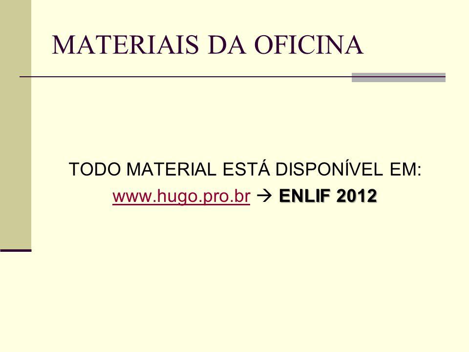 MATERIAIS DA OFICINA TODO MATERIAL ESTÁ DISPONÍVEL EM: ENLIF 2012 www.hugo.pro.br ENLIF 2012www.hugo.pro.br
