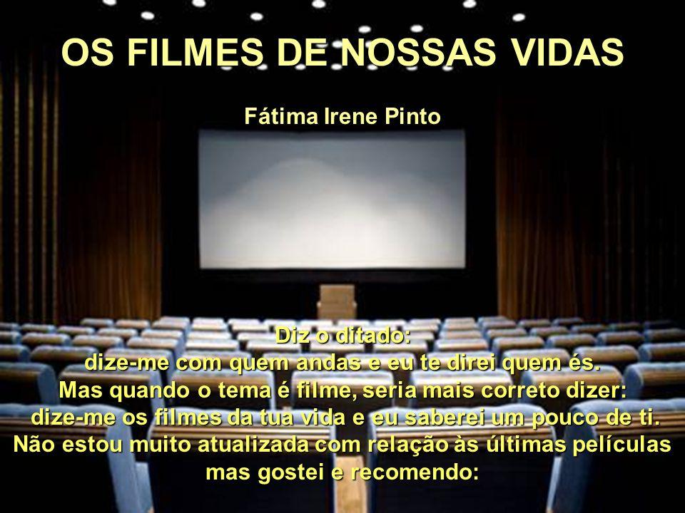 OS FILMES DE NOSSAS VIDAS Fátima Irene Pinto Diz o ditado: dize-me com quem andas e eu te direi quem és.