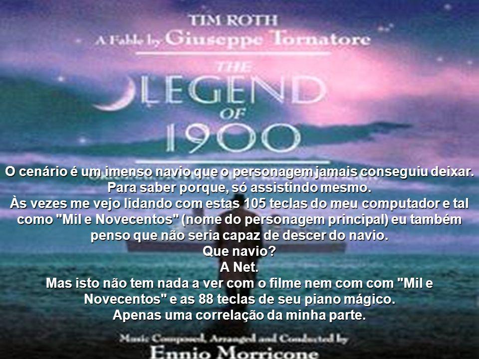A Lenda do Pianista do Mar O filme que marcou a minha década de 50 anos. Este eu não vou comentar. Vou apenas sugerir que assistam e tirem as suas con