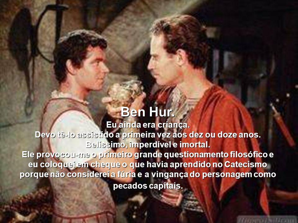 Ben Hur.Eu ainda era criança. Devo tê-lo assistido a primeira vez aos dez ou doze anos.