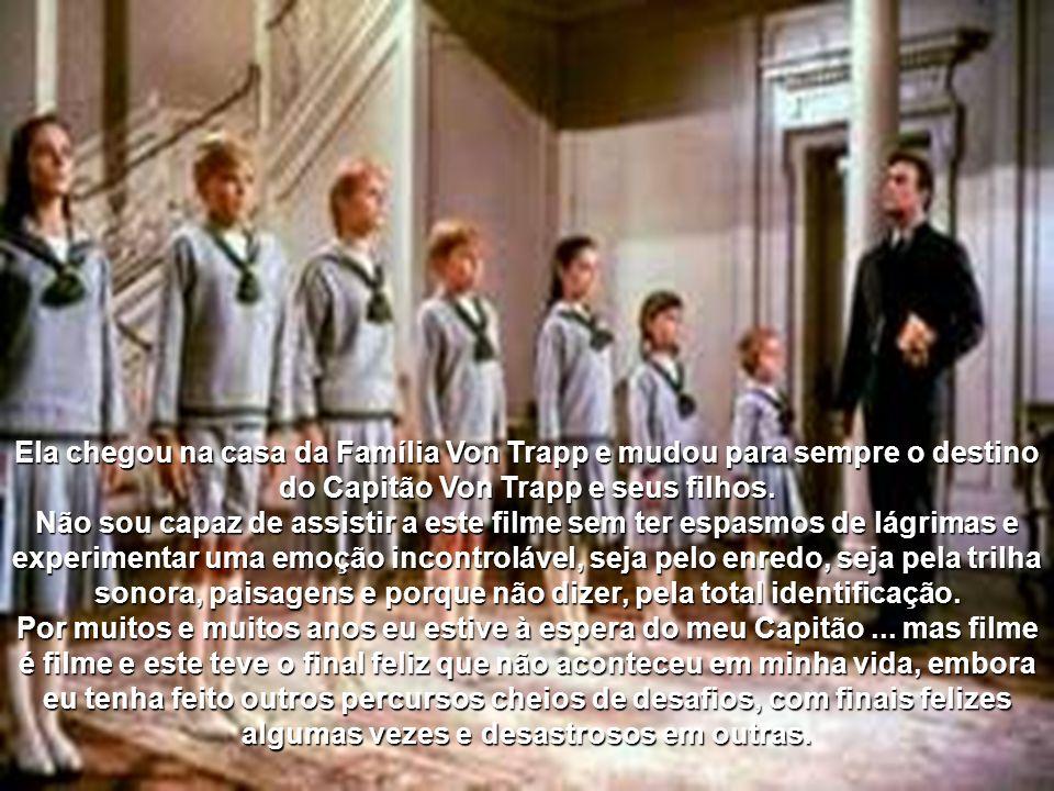 Ela chegou na casa da Família Von Trapp e mudou para sempre o destino do Capitão Von Trapp e seus filhos.
