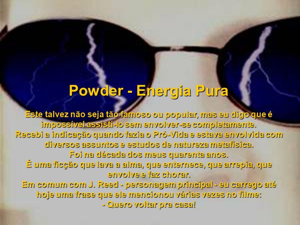 Powder - Energia Pura Este talvez não seja tão famoso ou popular, mas eu digo que é impossível assisti-lo sem envolver-se completamente.