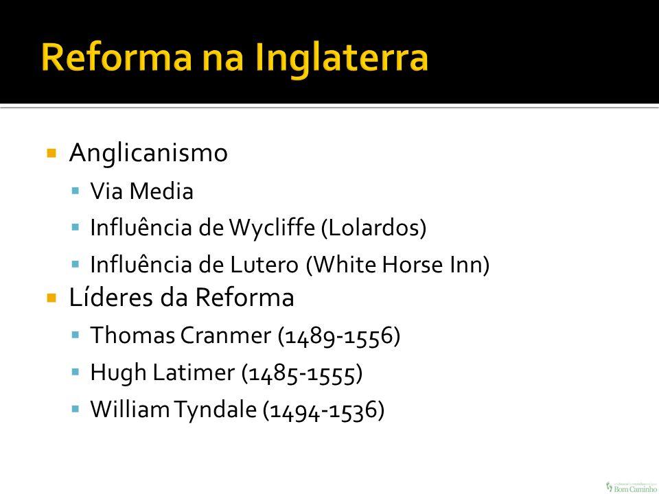 Anglicanismo Via Media Influência de Wycliffe (Lolardos) Influência de Lutero (White Horse Inn) Líderes da Reforma Thomas Cranmer (1489-1556) Hugh Lat