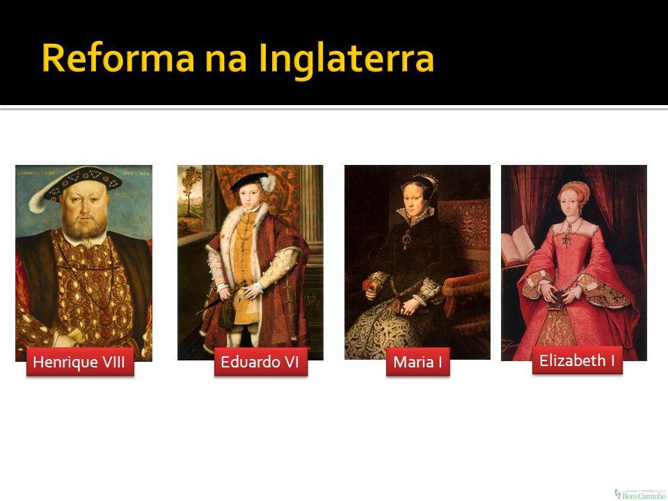 Henrique VIII Eduardo VI Maria I Elizabeth I