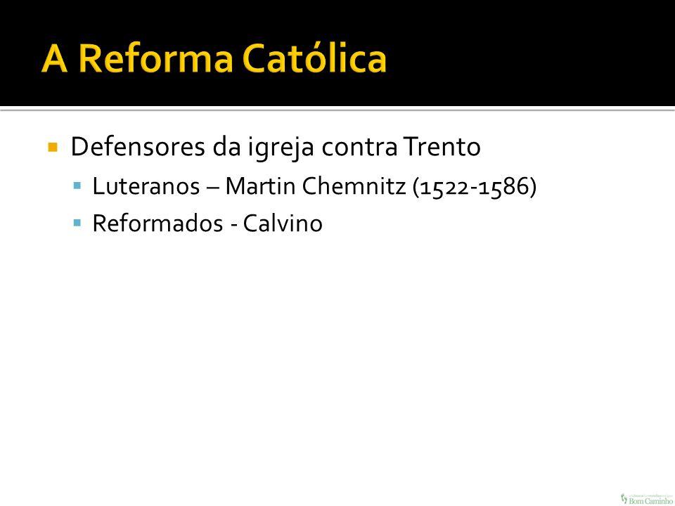Defensores da igreja contra Trento Luteranos – Martin Chemnitz (1522-1586) Reformados - Calvino