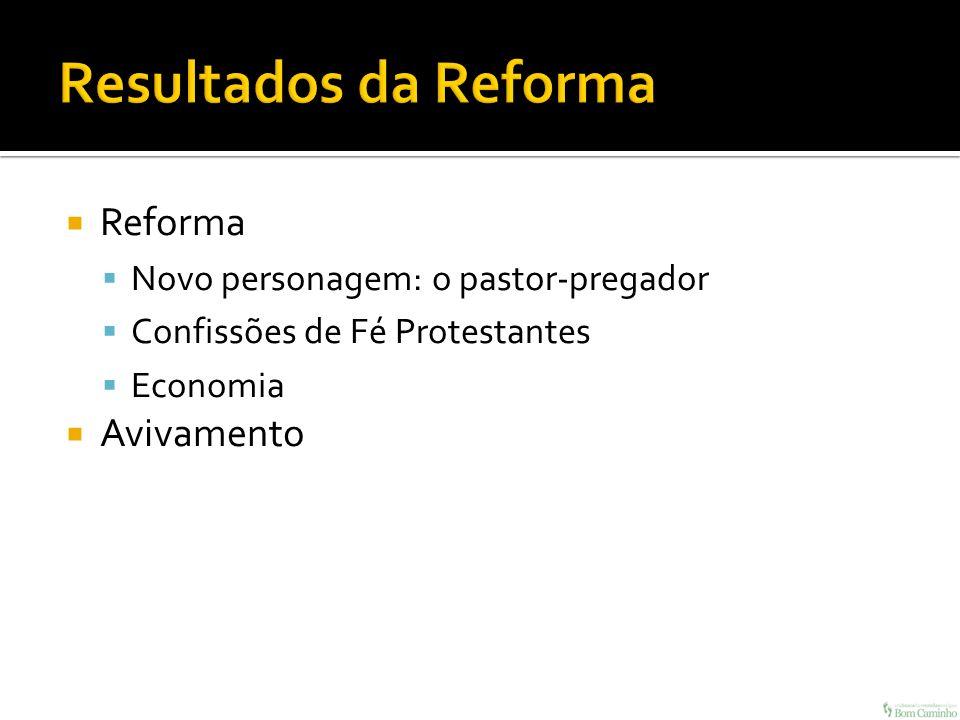 Reforma Novo personagem: o pastor-pregador Confissões de Fé Protestantes Economia Avivamento