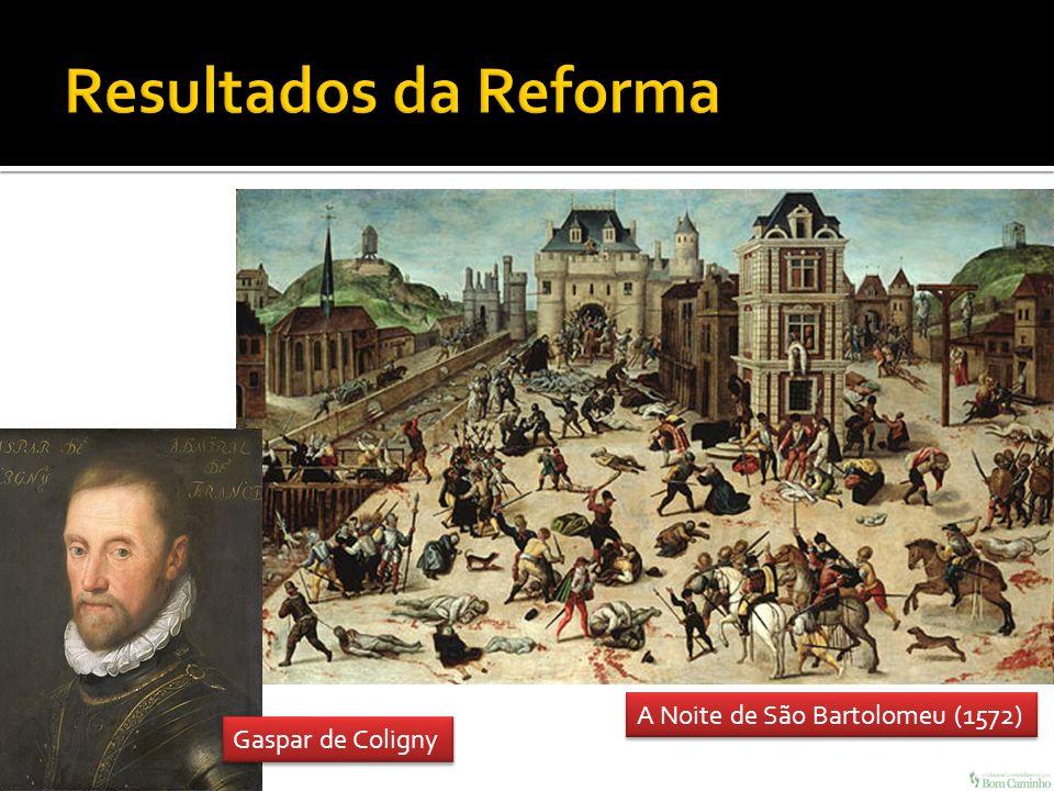 A Noite de São Bartolomeu (1572) Gaspar de Coligny