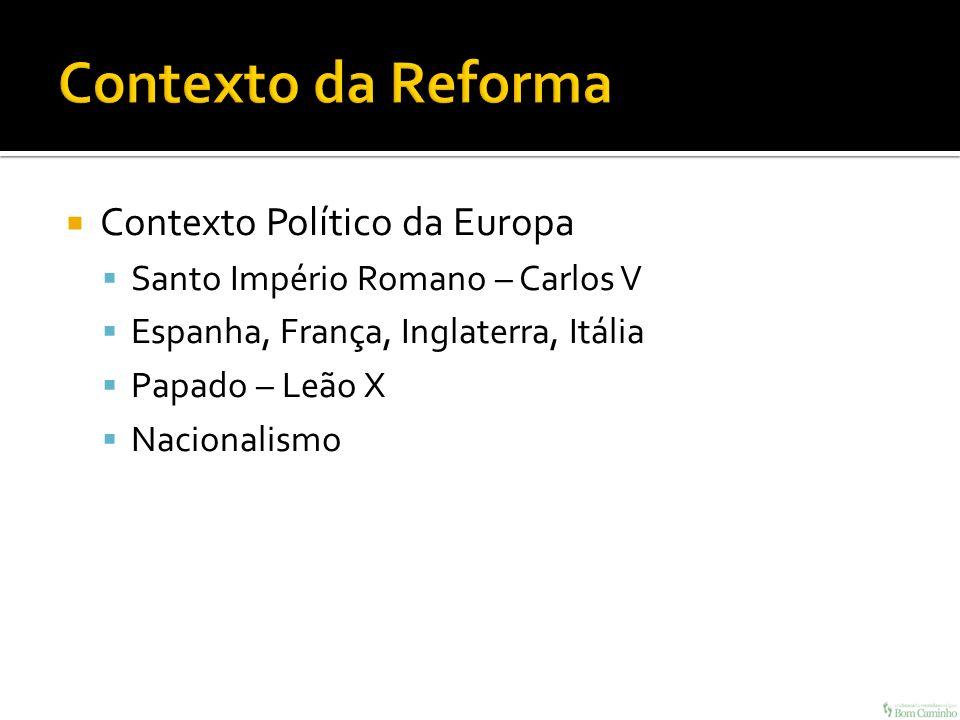 Contexto Político da Europa Santo Império Romano – Carlos V Espanha, França, Inglaterra, Itália Papado – Leão X Nacionalismo