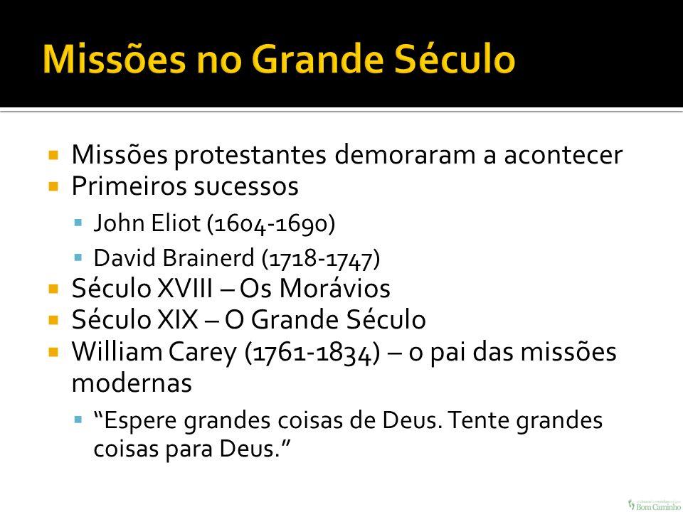 Missões protestantes demoraram a acontecer Primeiros sucessos John Eliot (1604-1690) David Brainerd (1718-1747) Século XVIII – Os Morávios Século XIX