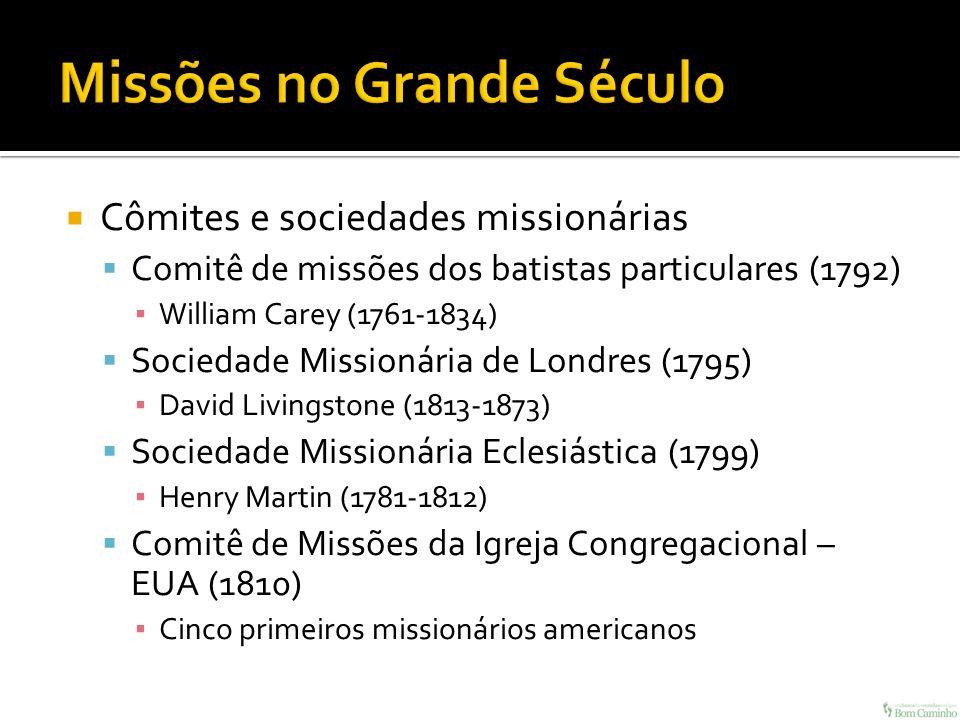 Cômites e sociedades missionárias Comitê de missões dos batistas particulares (1792) William Carey (1761-1834) Sociedade Missionária de Londres (1795)