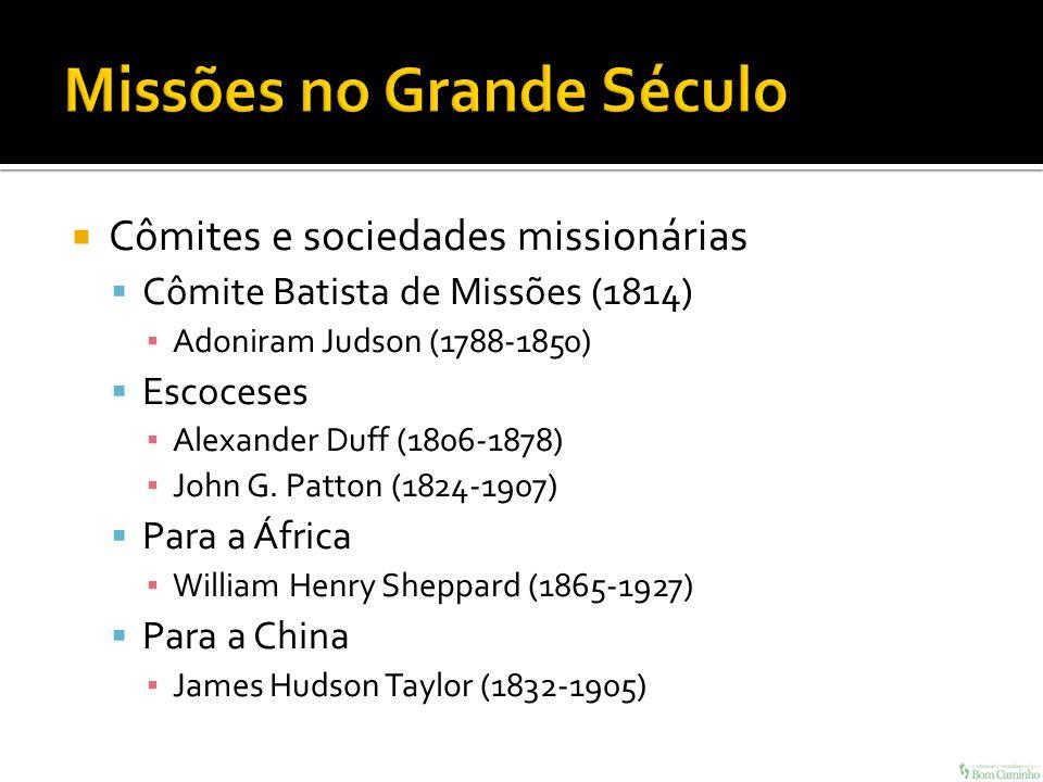 Cômites e sociedades missionárias Cômite Batista de Missões (1814) Adoniram Judson (1788-1850) Escoceses Alexander Duff (1806-1878) John G. Patton (18
