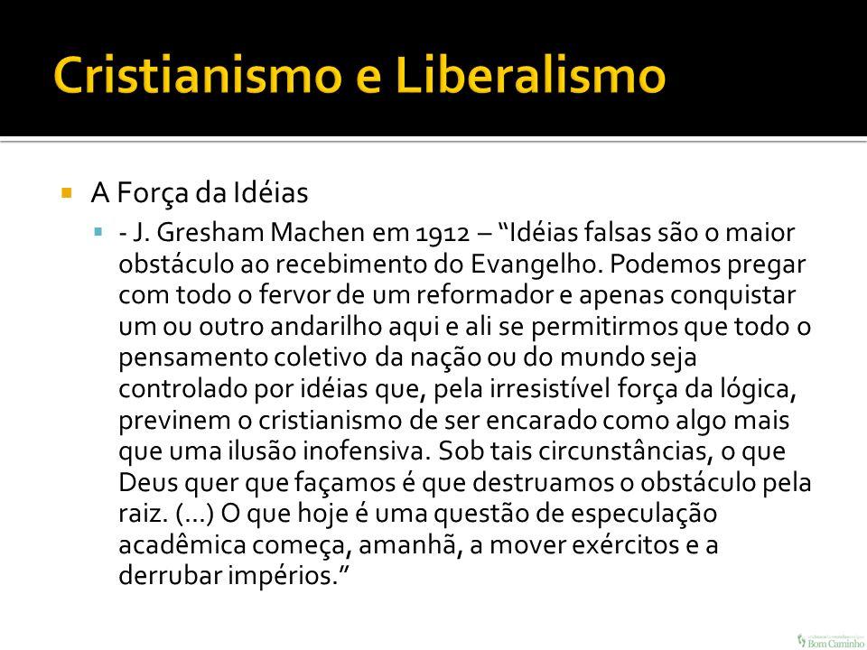A Força da Idéias - J. Gresham Machen em 1912 – Idéias falsas são o maior obstáculo ao recebimento do Evangelho. Podemos pregar com todo o fervor de u