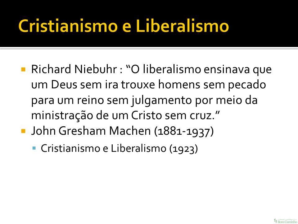 Richard Niebuhr : O liberalismo ensinava que um Deus sem ira trouxe homens sem pecado para um reino sem julgamento por meio da ministração de um Crist