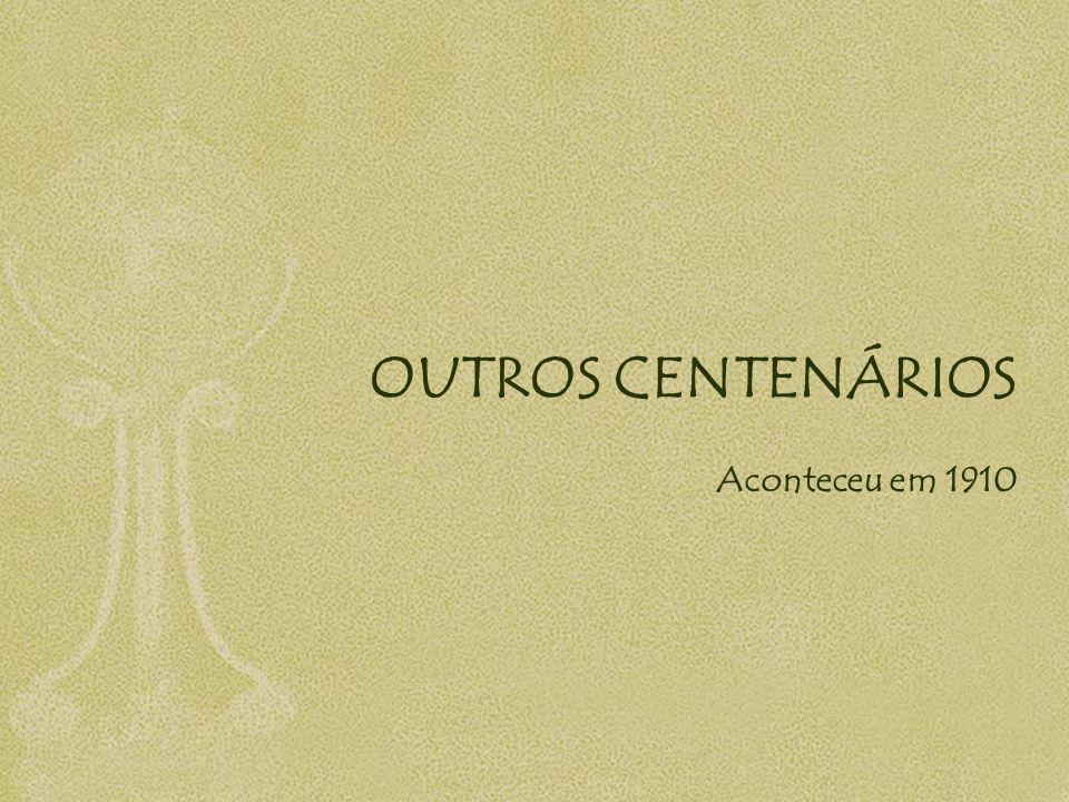 OUTROS CENTENÁRIOS Aconteceu em 1910