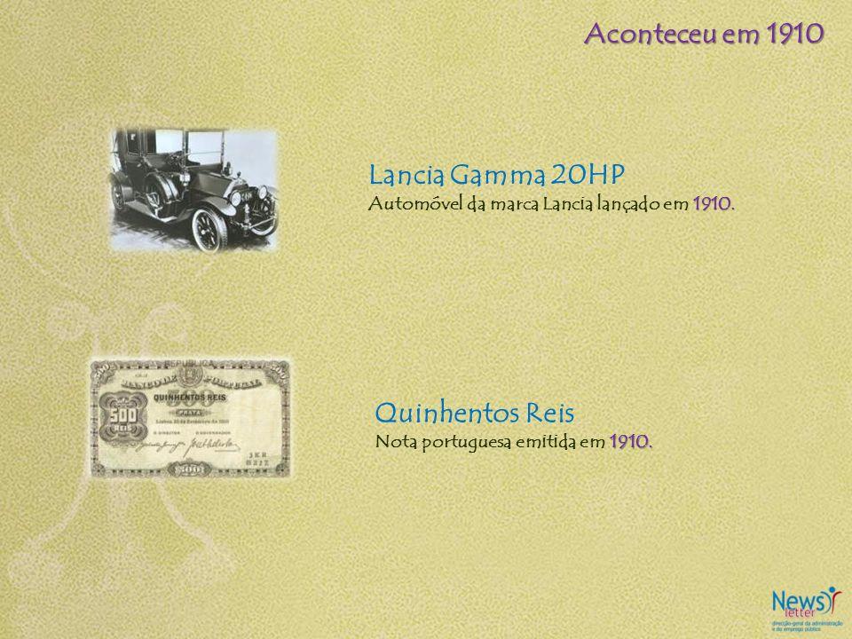 Lancia Gamma 20HP 1910. Automóvel da marca Lancia lançado em 1910. Quinhentos Reis 1910. Nota portuguesa emitida em 1910. Aconteceu em 1910