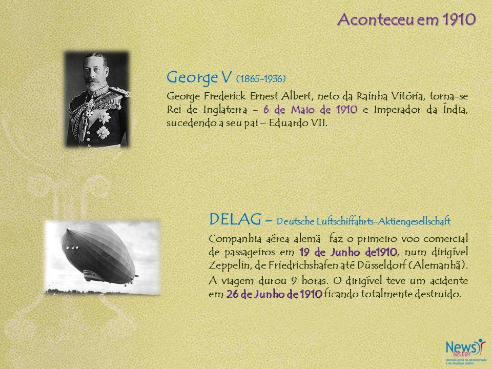 George V (1865-1936) 6 de Maio de 1910 George Frederick Ernest Albert, neto da Rainha Vitória, torna-se Rei de Inglaterra - 6 de Maio de 1910 e Impera