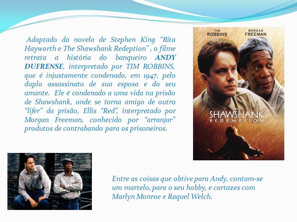 Adaptado da novela de Stephen King Rita Hayworth e The Shawshank Redeption, o filme retrata a história do banqueiro ANDY DUFRENSE, interpretado por TI