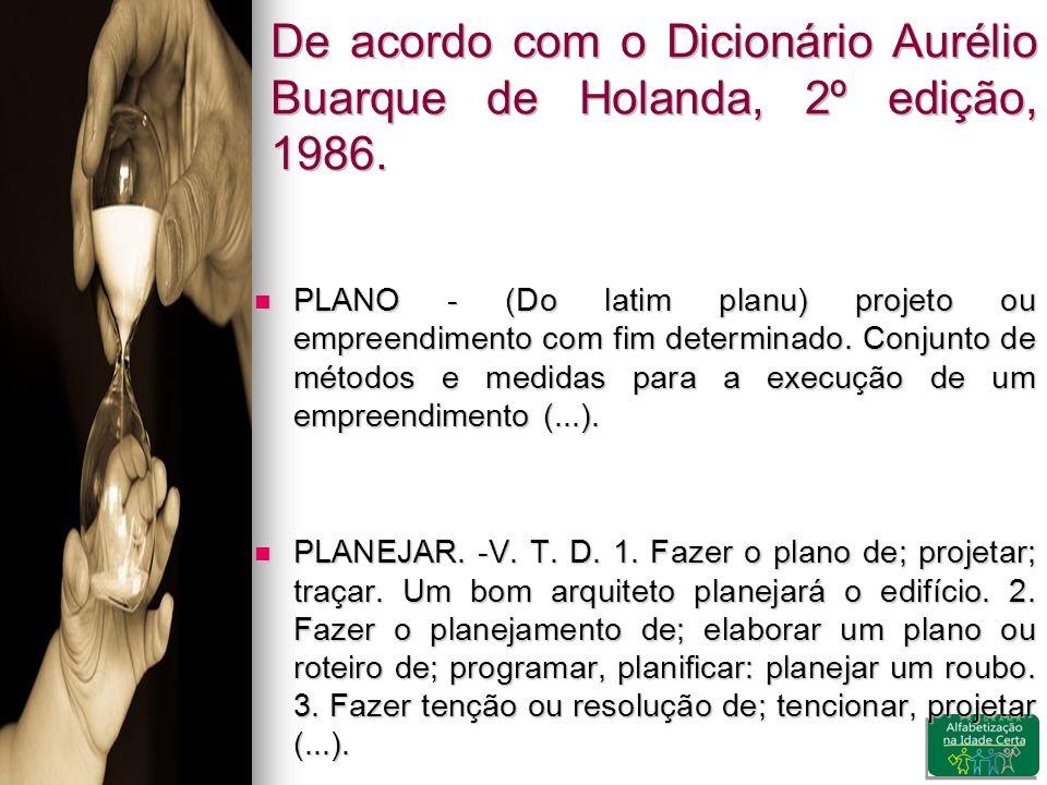 De acordo com o Dicionário Aurélio Buarque de Holanda, 2º edição, 1986.