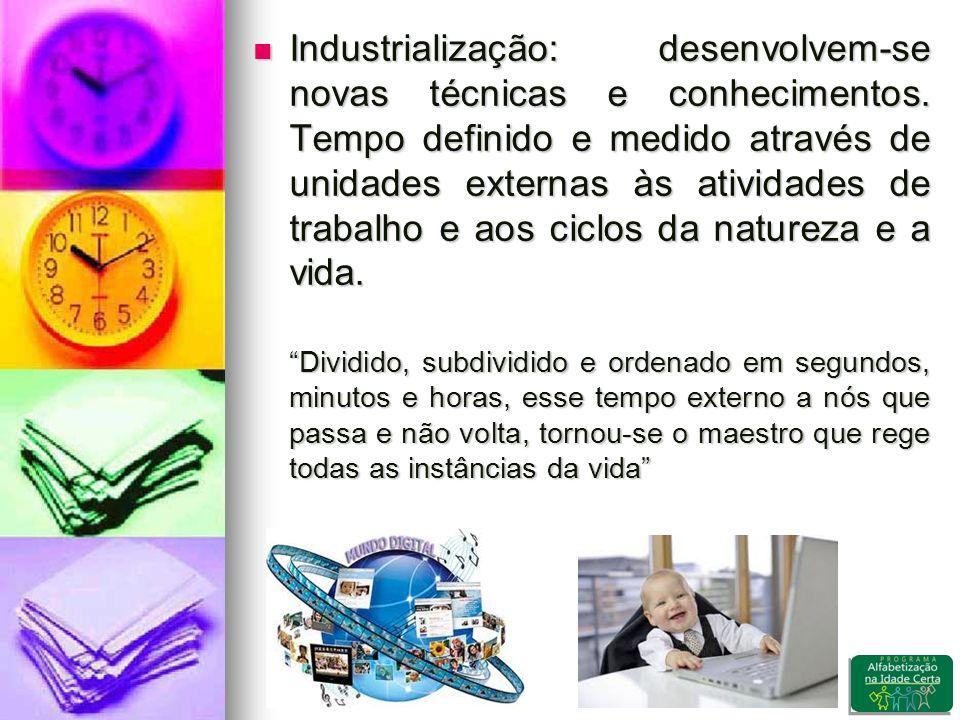 Industrialização: desenvolvem-se novas técnicas e conhecimentos.