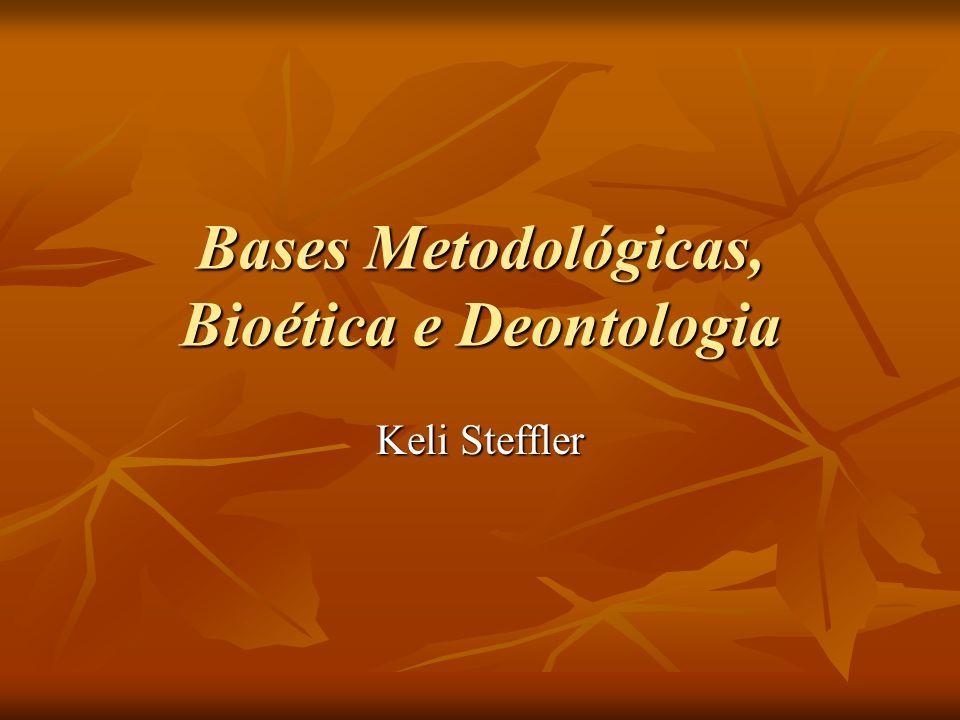Bases Metodológicas, Bioética e Deontologia Keli Steffler