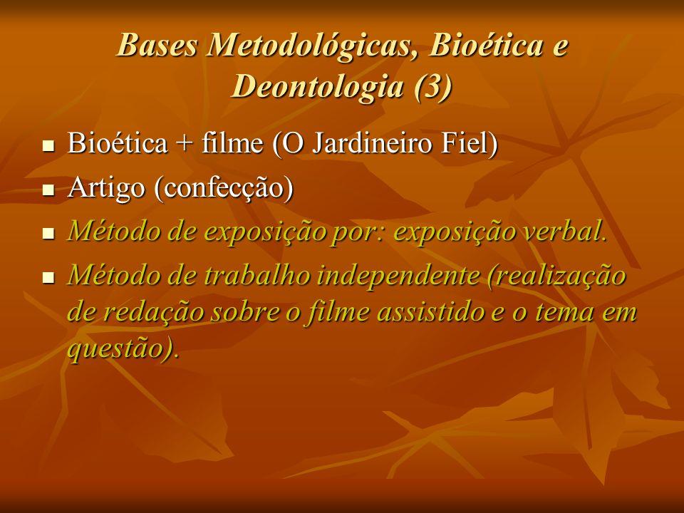 Bases Metodológicas, Bioética e Deontologia (3) Bioética + filme (O Jardineiro Fiel) Bioética + filme (O Jardineiro Fiel) Artigo (confecção) Artigo (c