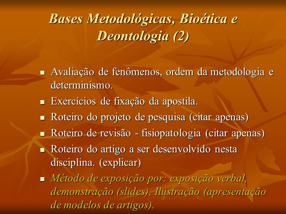 Bases Metodológicas, Bioética e Deontologia (2) Avaliação de fenômenos, ordem da metodologia e determinismo. Avaliação de fenômenos, ordem da metodolo