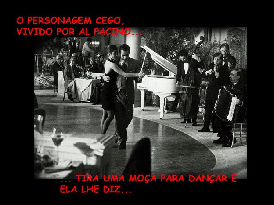 NO FILME PERFUME DE MULHER... HÁ UMA CENA SIMPLESMENTE INESQUECÍVEL!...