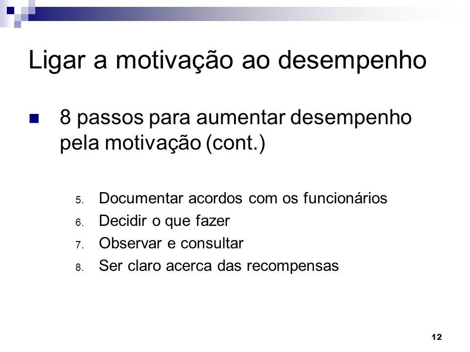 12 Ligar a motivação ao desempenho 8 passos para aumentar desempenho pela motivação (cont.) 5. Documentar acordos com os funcionários 6. Decidir o que
