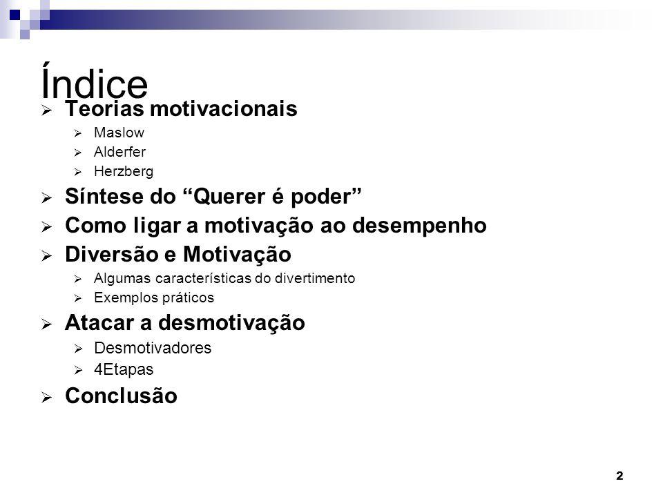 2 Índice Teorias motivacionais Maslow Alderfer Herzberg Síntese do Querer é poder Como ligar a motivação ao desempenho Diversão e Motivação Algumas ca