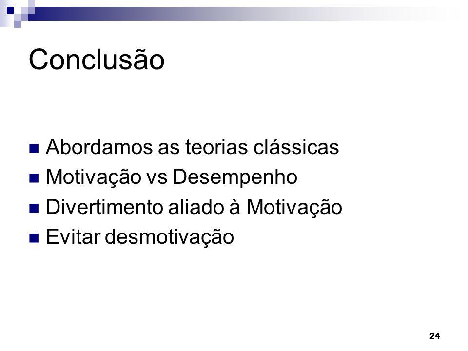 24 Conclusão Abordamos as teorias clássicas Motivação vs Desempenho Divertimento aliado à Motivação Evitar desmotivação