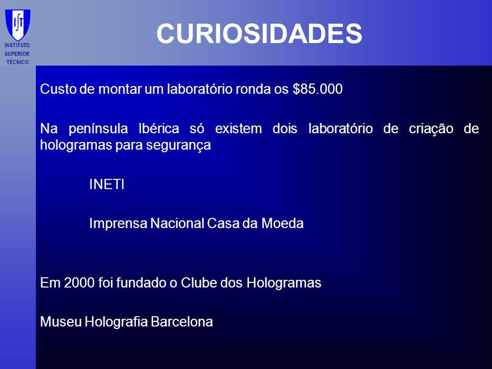 INSTITUTO SUPERIOR TÉCNICO CURIOSIDADES Custo de montar um laboratório ronda os $85.000 Na península Ibérica só existem dois laboratório de criação de
