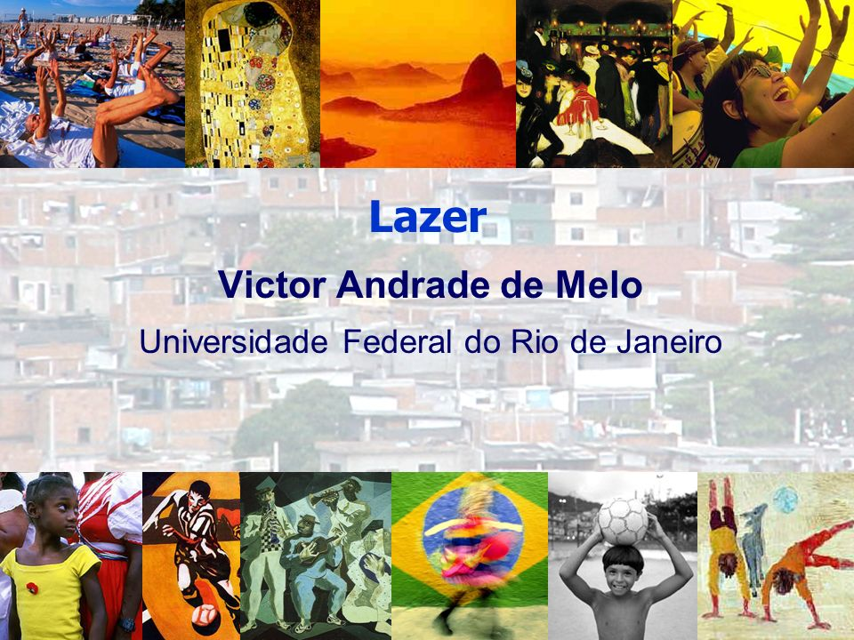 Victor Andrade de Melo Universidade Federal do Rio de Janeiro Lazer