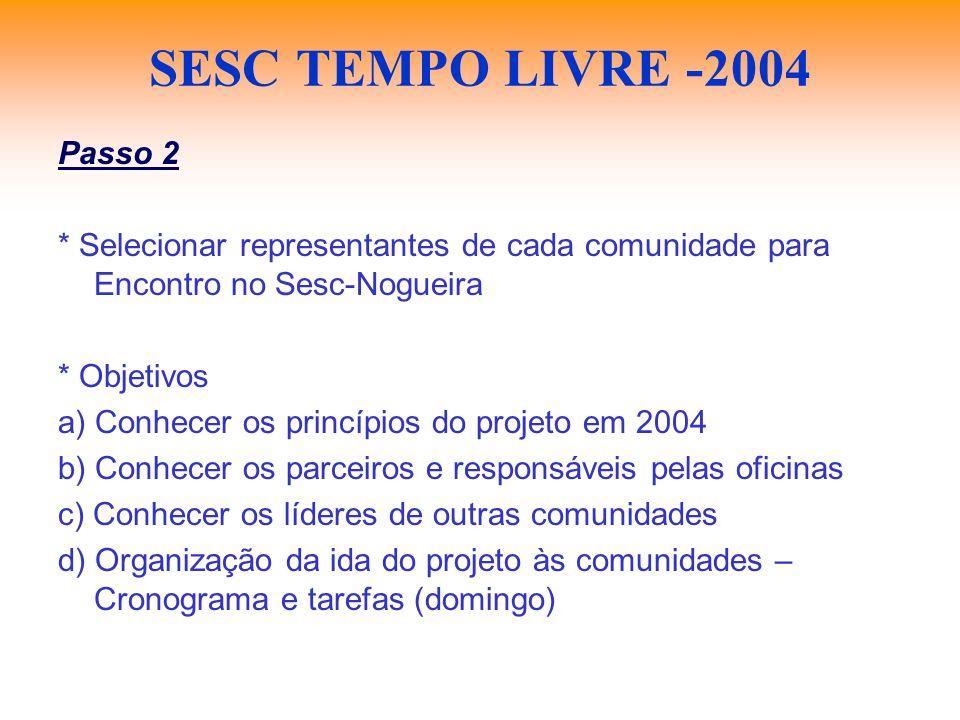 SESC TEMPO LIVRE -2004 Passo 2 * Selecionar representantes de cada comunidade para Encontro no Sesc-Nogueira * Objetivos a) Conhecer os princípios do