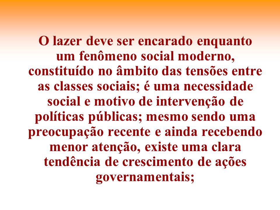 O lazer deve ser encarado enquanto um fenômeno social moderno, constituído no âmbito das tensões entre as classes sociais; é uma necessidade social e