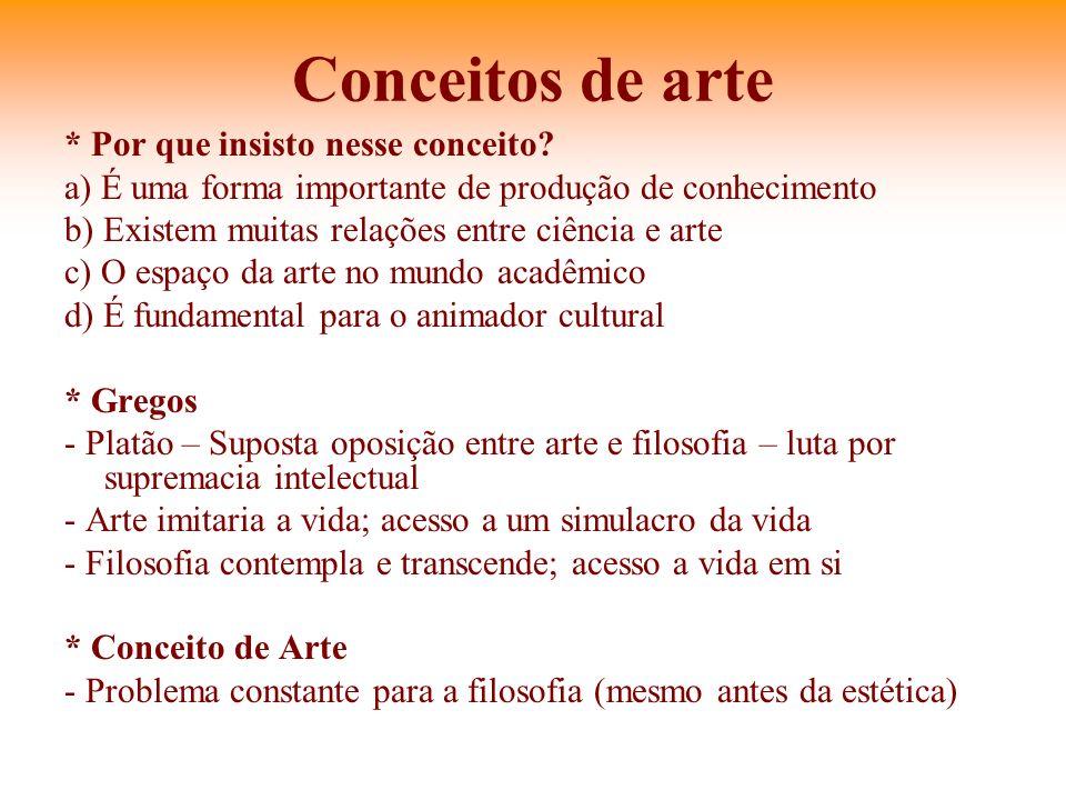 Conceitos de arte * Por que insisto nesse conceito? a) É uma forma importante de produção de conhecimento b) Existem muitas relações entre ciência e a